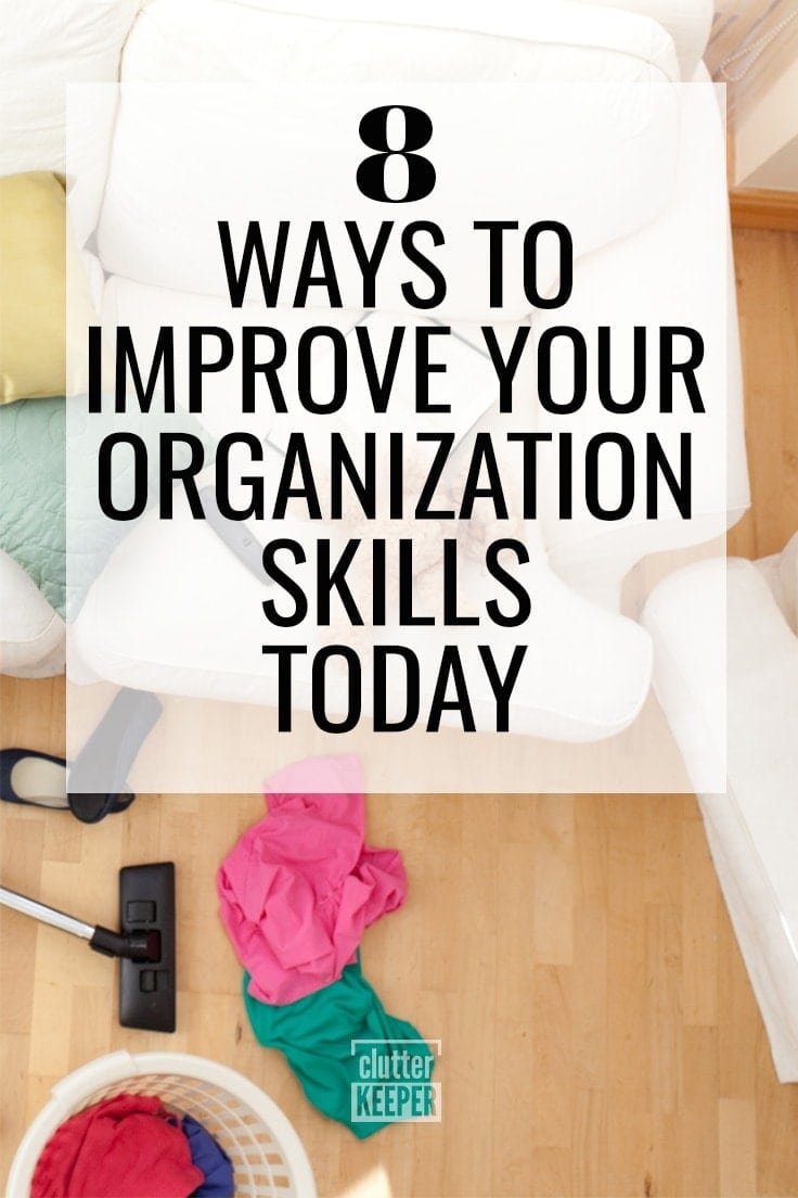 8 Ways to Improve Your Organization Skills Today