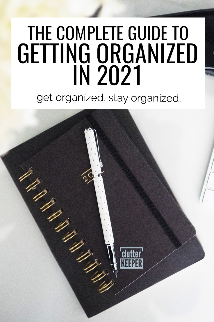 The complete guide to getting organized in 2021