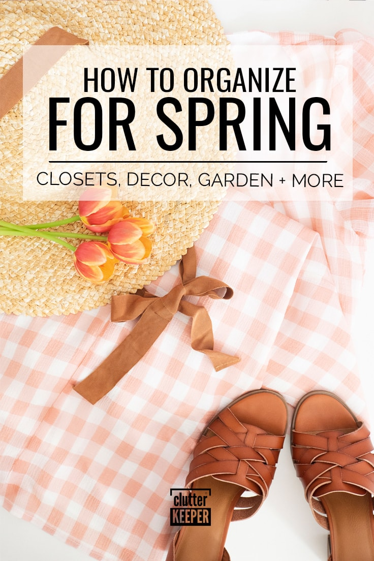 How to organize for spring: closets, decor, garden, and more